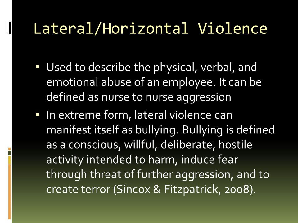 lateral violence among nurses Purpose the purpose of this paper is to examine the concept of nurse-to-nurse lateral violence (lv) source published literature-lv among nurses is significant and results in social, psychological, and physical consequences, negative patient and nursing outcomes, and damaged relationships.