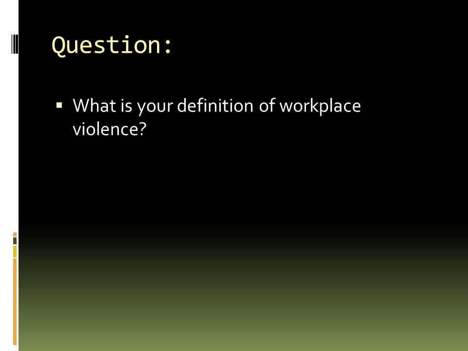 Question: What is your definition of workplace violence