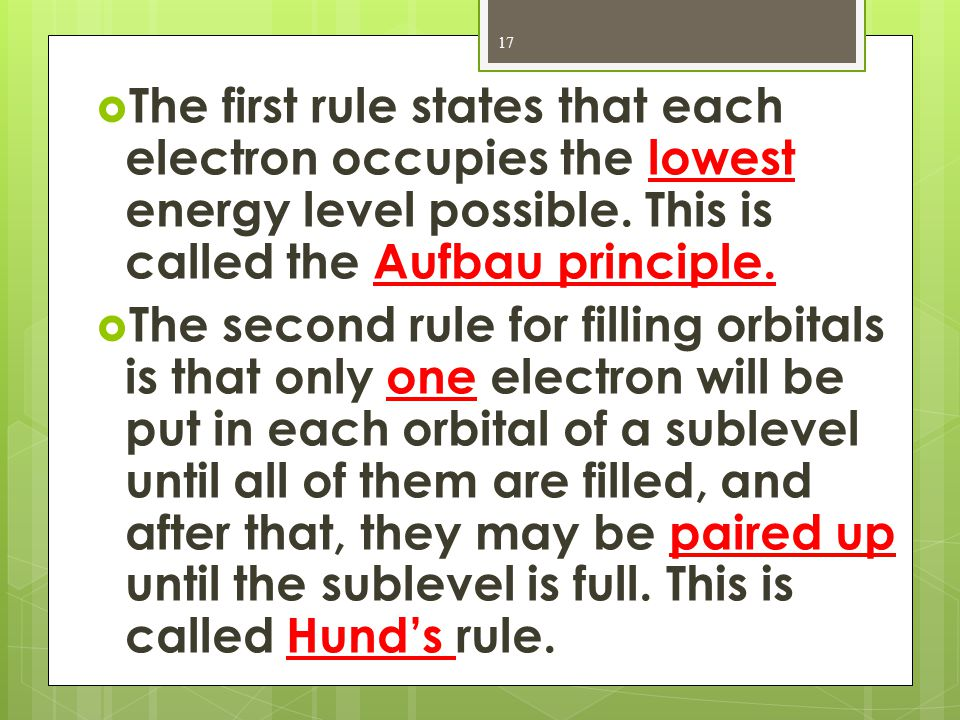 The first rule states that each electron occupies the lowest energy level possible. This is called the Aufbau principle.