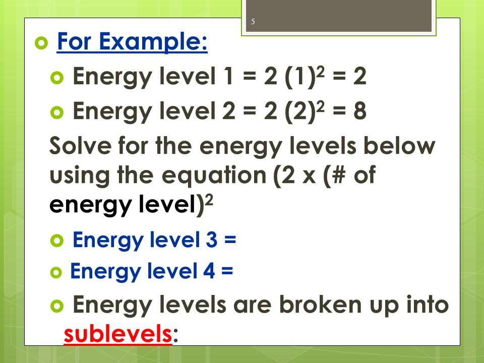 Energy levels are broken up into sublevels: