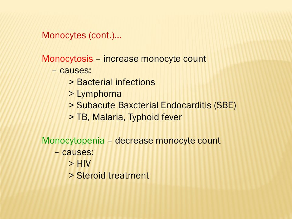Monocytes (cont.)… Monocytosis – increase monocyte count. – causes: > Bacterial infections. > Lymphoma.
