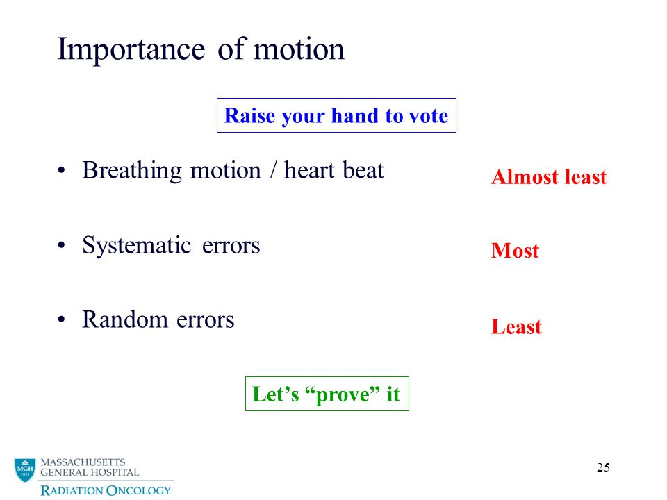 Importance of motion Breathing motion / heart beat Systematic errors