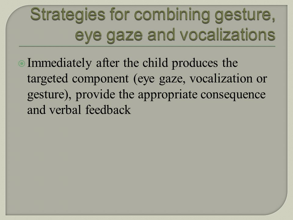Strategies for combining gesture, eye gaze and vocalizations