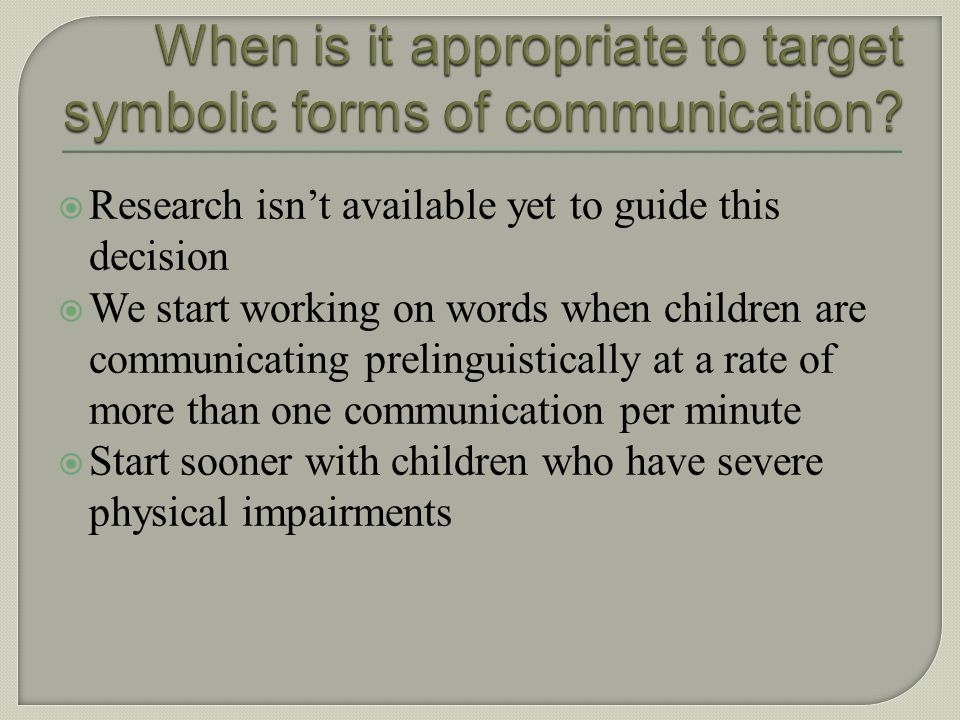 When is it appropriate to target symbolic forms of communication