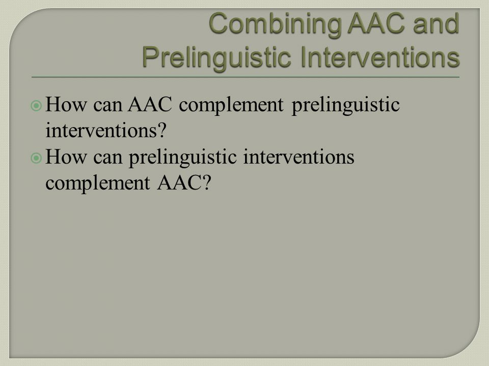 Combining AAC and Prelinguistic Interventions