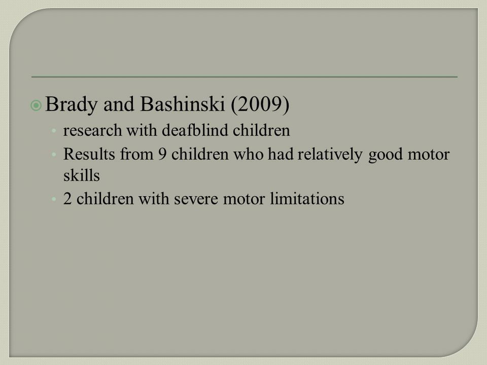 Brady and Bashinski (2009) research with deafblind children
