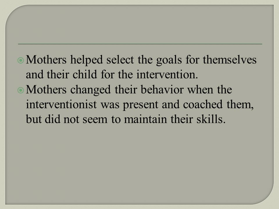 Mothers helped select the goals for themselves and their child for the intervention.