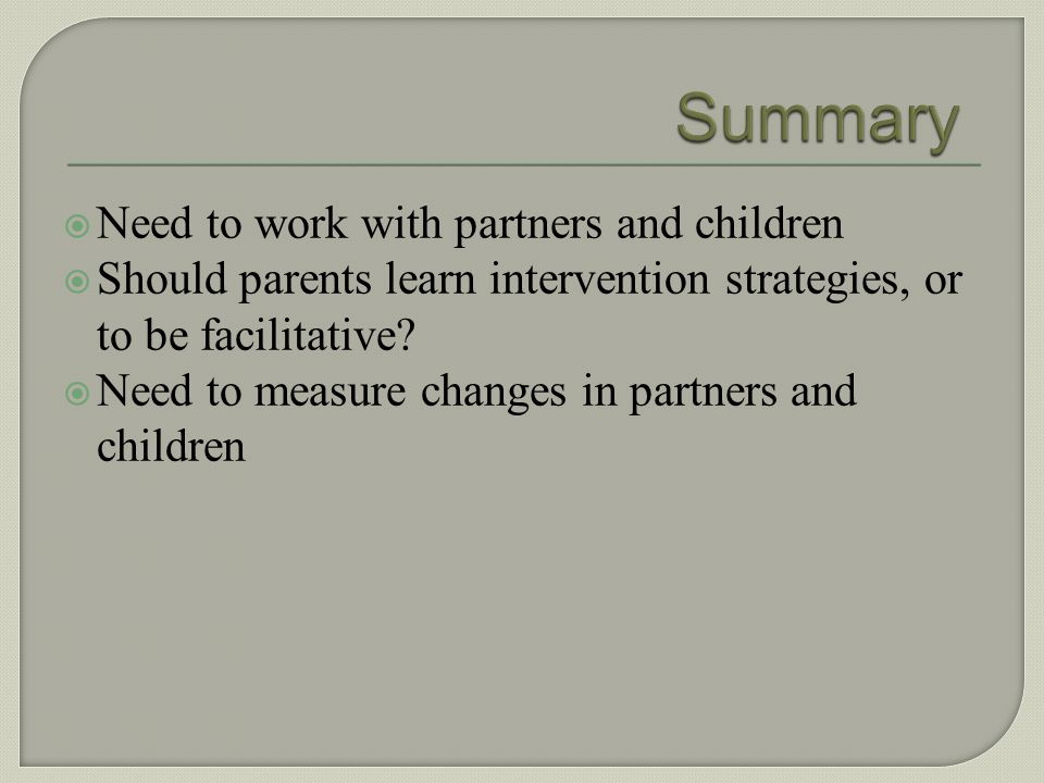 Summary Need to work with partners and children