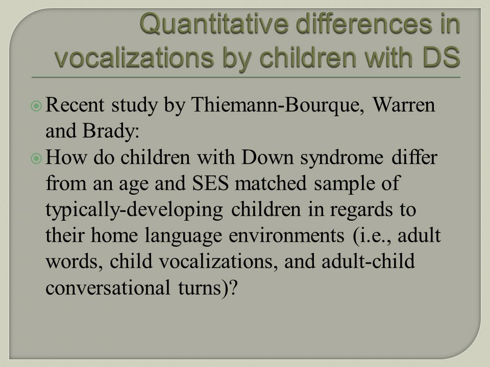 Quantitative differences in vocalizations by children with DS