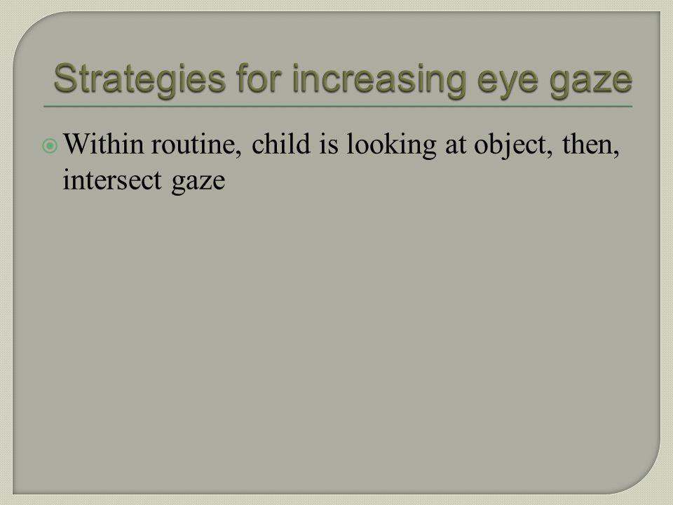 Strategies for increasing eye gaze