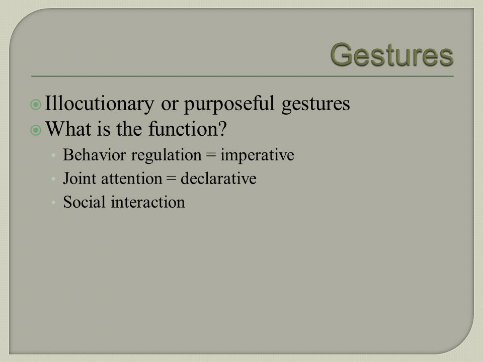 Gestures Illocutionary or purposeful gestures What is the function