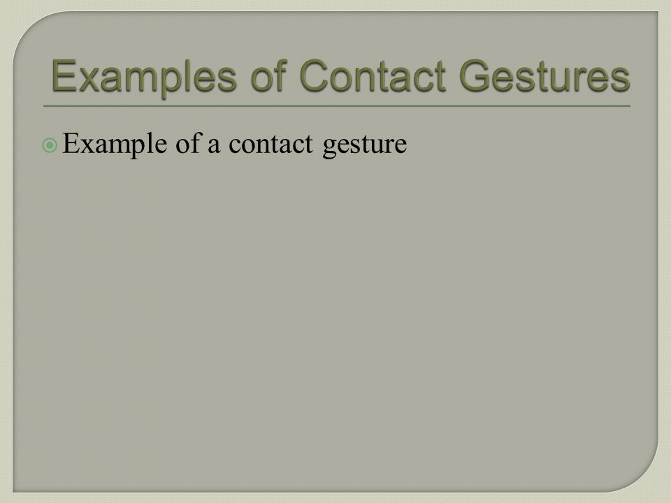 Examples of Contact Gestures