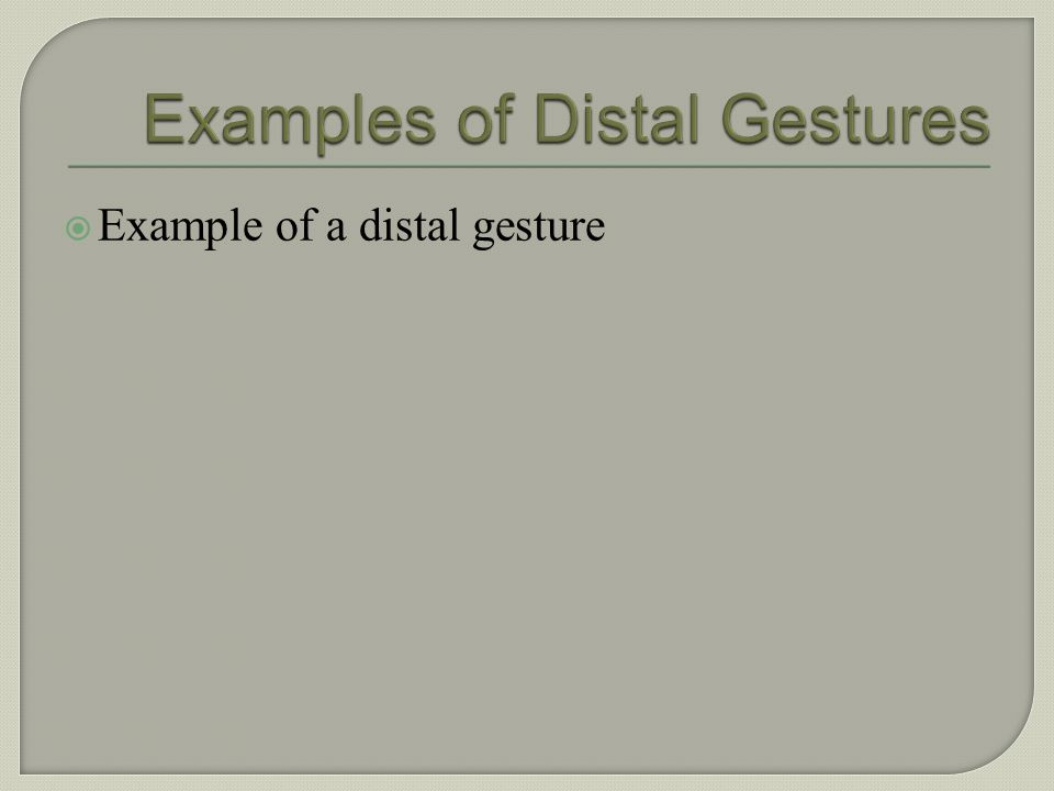 Examples of Distal Gestures