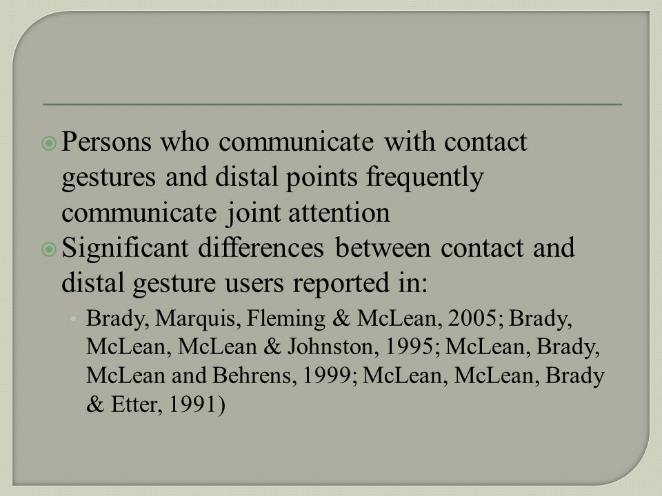 Persons who communicate with contact gestures and distal points frequently communicate joint attention