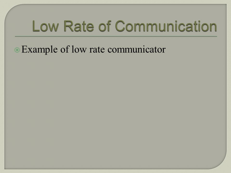 Low Rate of Communication