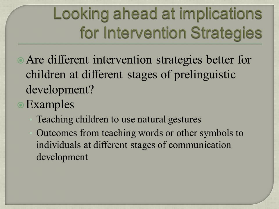 Looking ahead at implications for Intervention Strategies