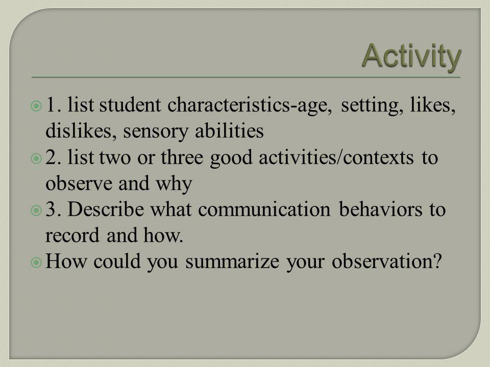 Activity 1. list student characteristics-age, setting, likes, dislikes, sensory abilities.
