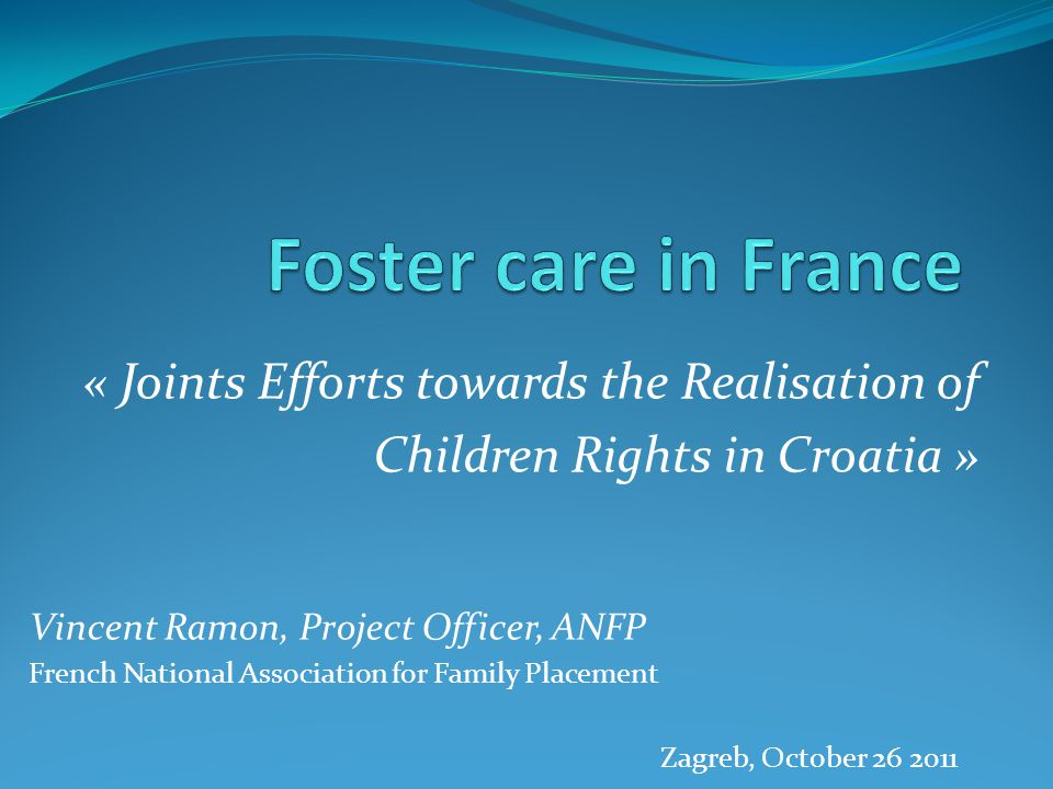 Foster care in France « Joints Efforts towards the Realisation of