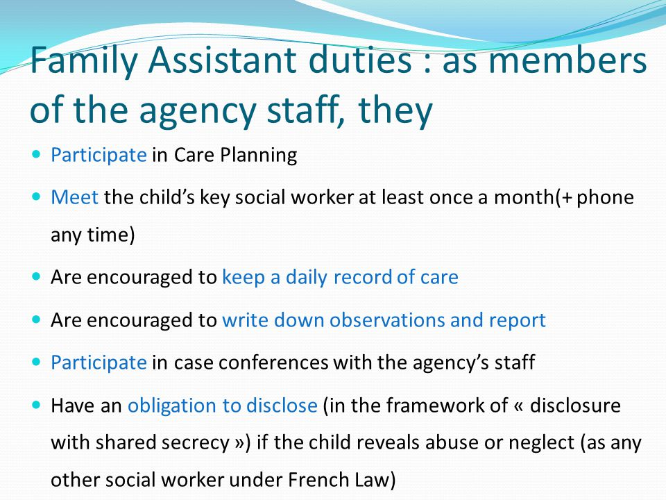 Family Assistant duties : as members of the agency staff, they