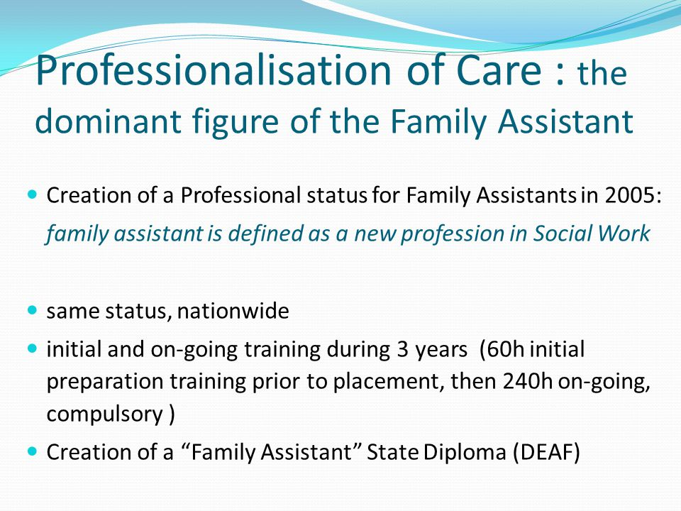 Professionalisation of Care : the dominant figure of the Family Assistant