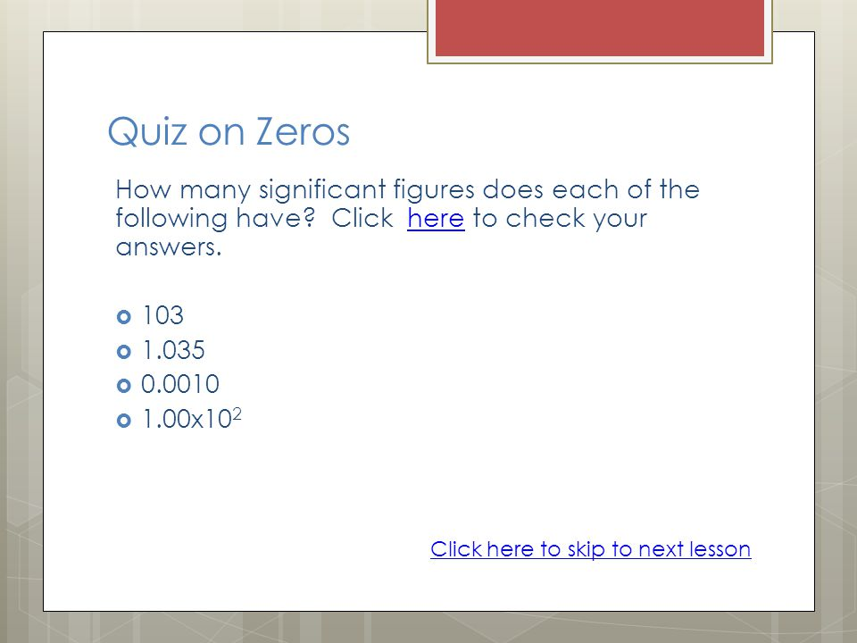 Quiz on Zeros How many significant figures does each of the following have Click here to check your answers.