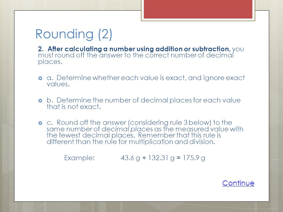 Rounding (2) 2. After calculating a number using addition or subtraction, you must round off the answer to the correct number of decimal places.