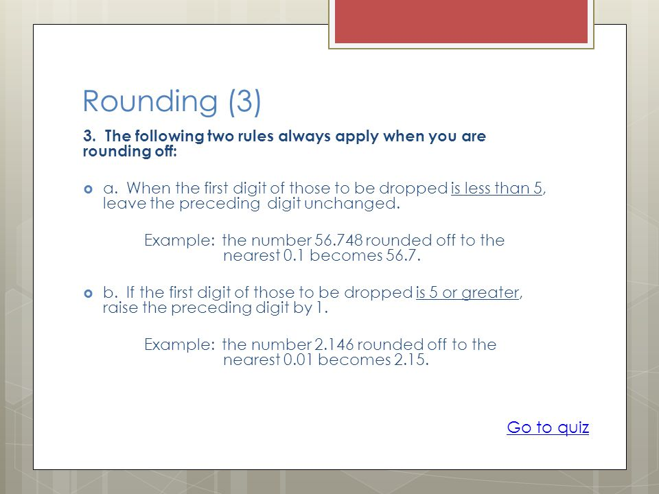 Rounding (3) 3. The following two rules always apply when you are rounding off: