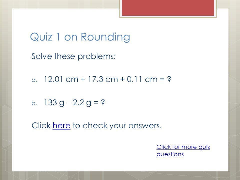 Quiz 1 on Rounding Solve these problems: