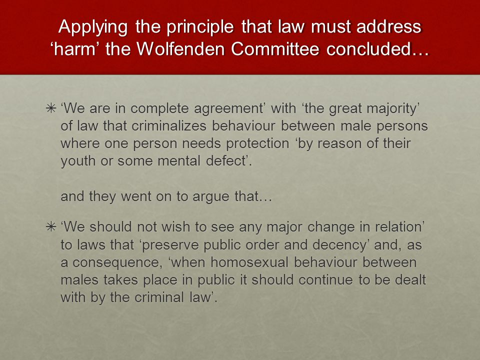 Applying the principle that law must address 'harm' the Wolfenden Committee concluded…