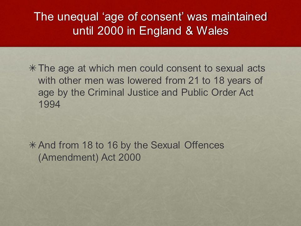The unequal 'age of consent' was maintained until 2000 in England & Wales