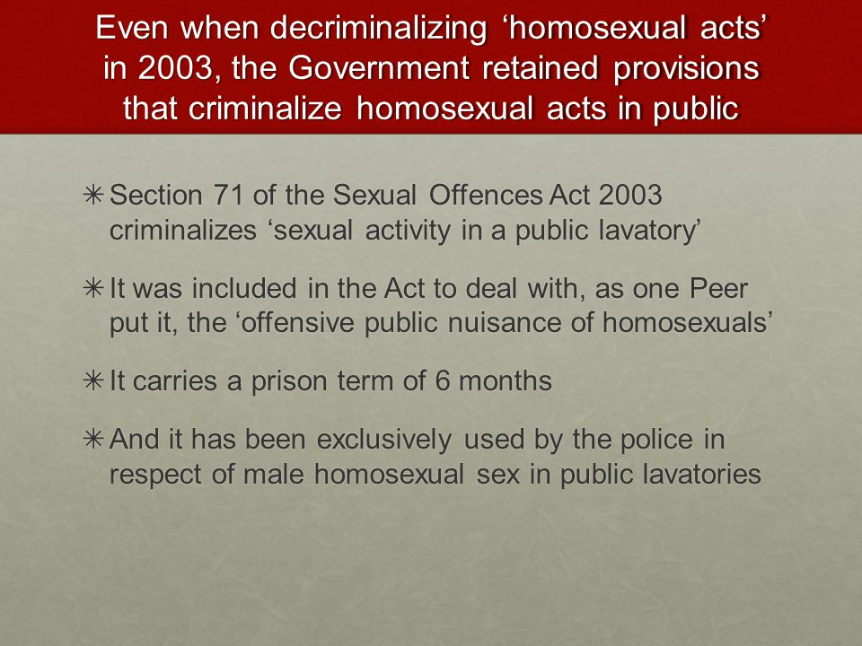 Even when decriminalizing 'homosexual acts' in 2003, the Government retained provisions that criminalize homosexual acts in public