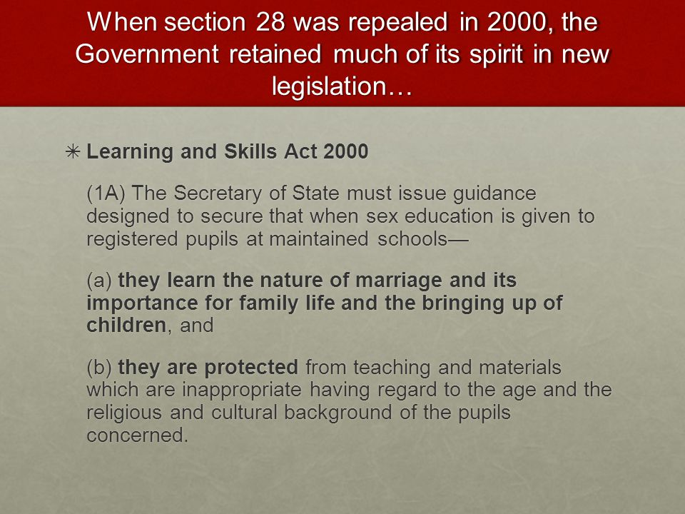 When section 28 was repealed in 2000, the Government retained much of its spirit in new legislation…
