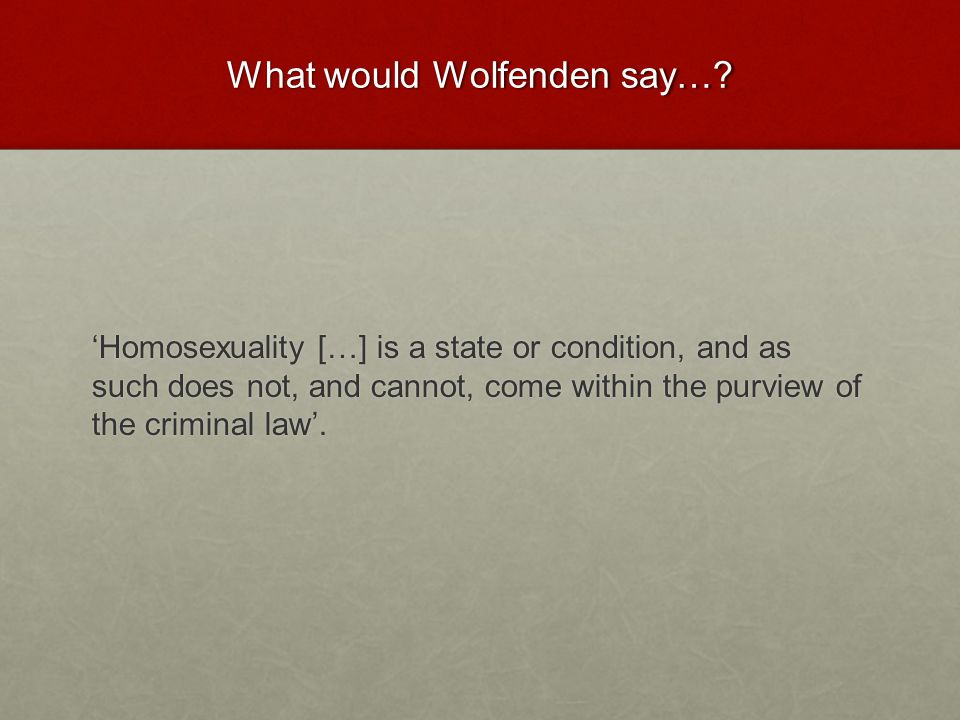What would Wolfenden say…