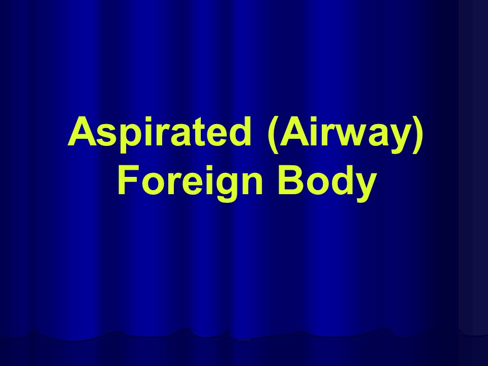 Aspirated (Airway) Foreign Body