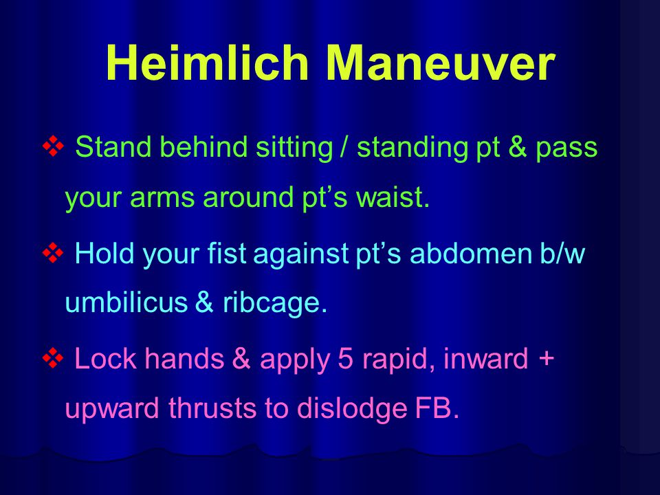 Heimlich Maneuver Stand behind sitting / standing pt & pass your arms around pt's waist.
