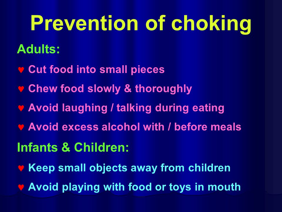Prevention of choking Adults: Infants & Children: