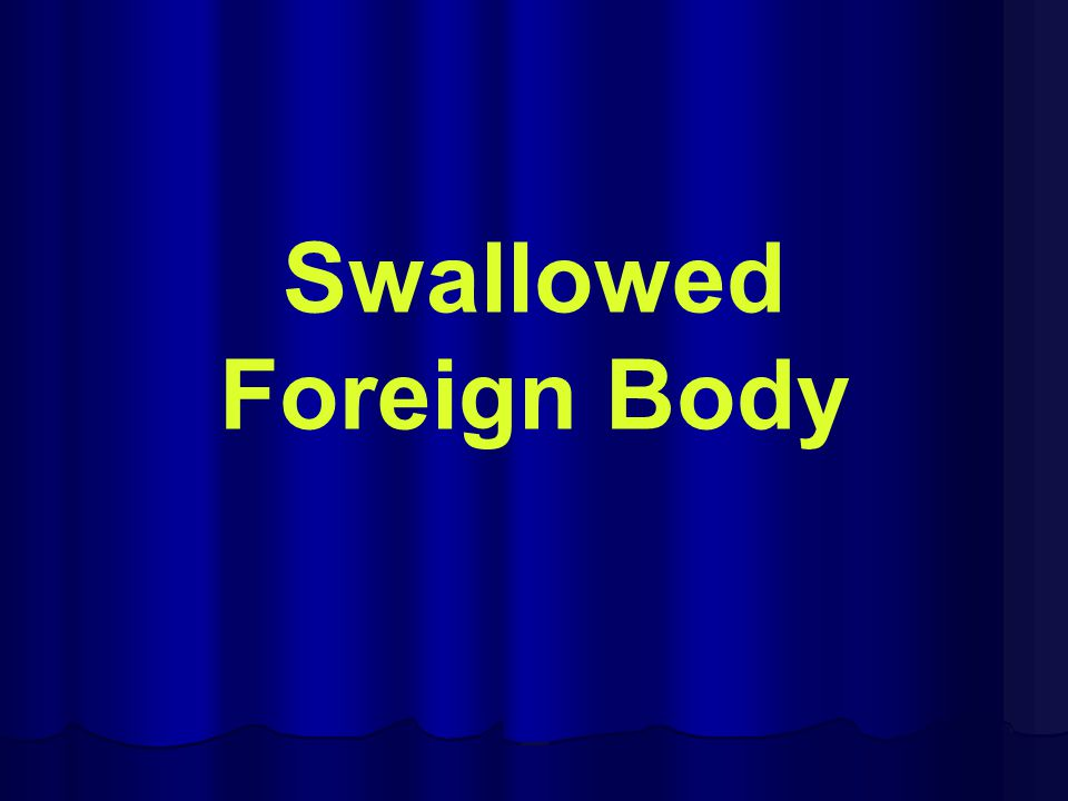 Swallowed Foreign Body