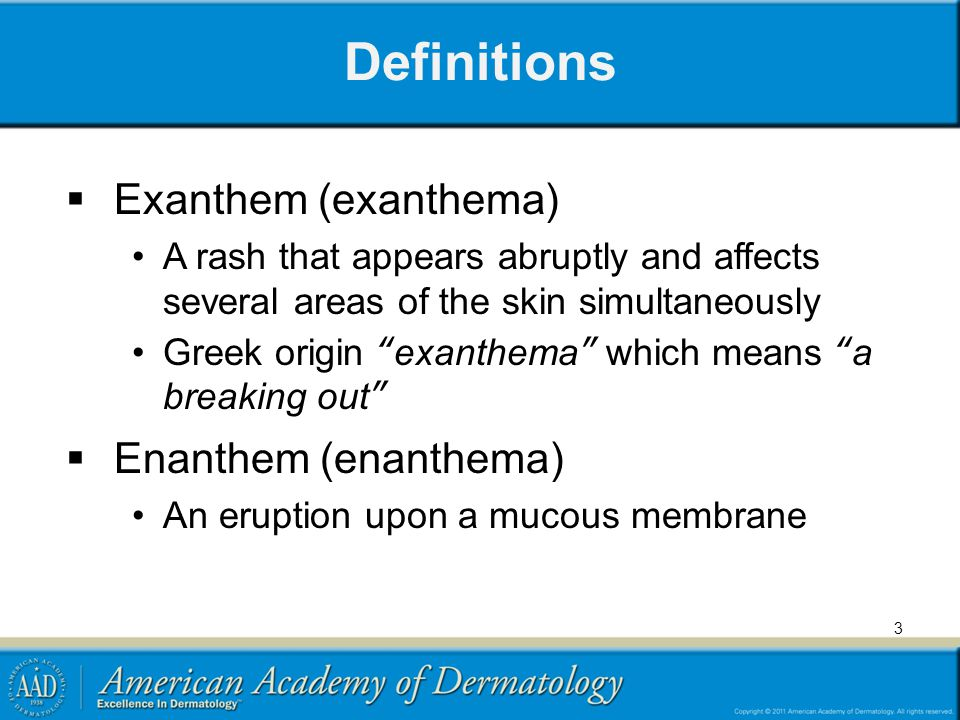 Definitions Exanthem (exanthema) Enanthem (enanthema)