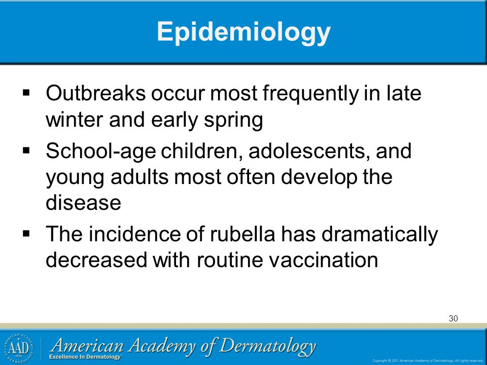 Epidemiology Outbreaks occur most frequently in late winter and early spring.