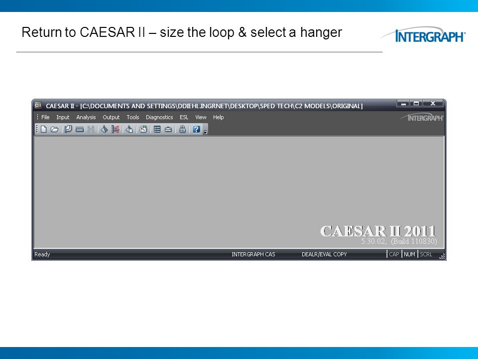 Return to CAESAR II – size the loop & select a hanger