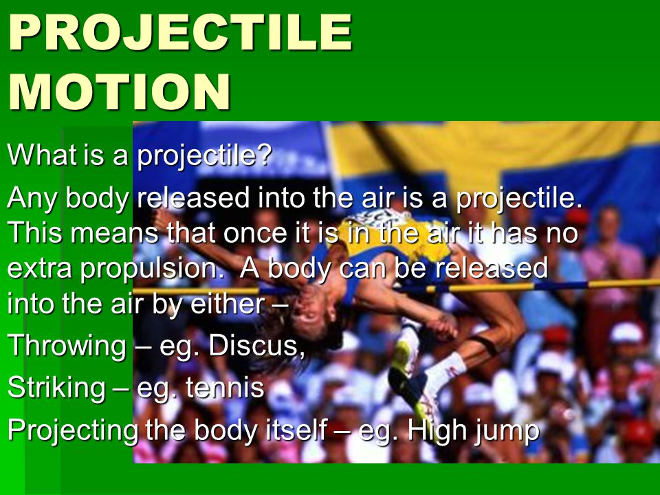 PROJECTILE MOTION What is a projectile