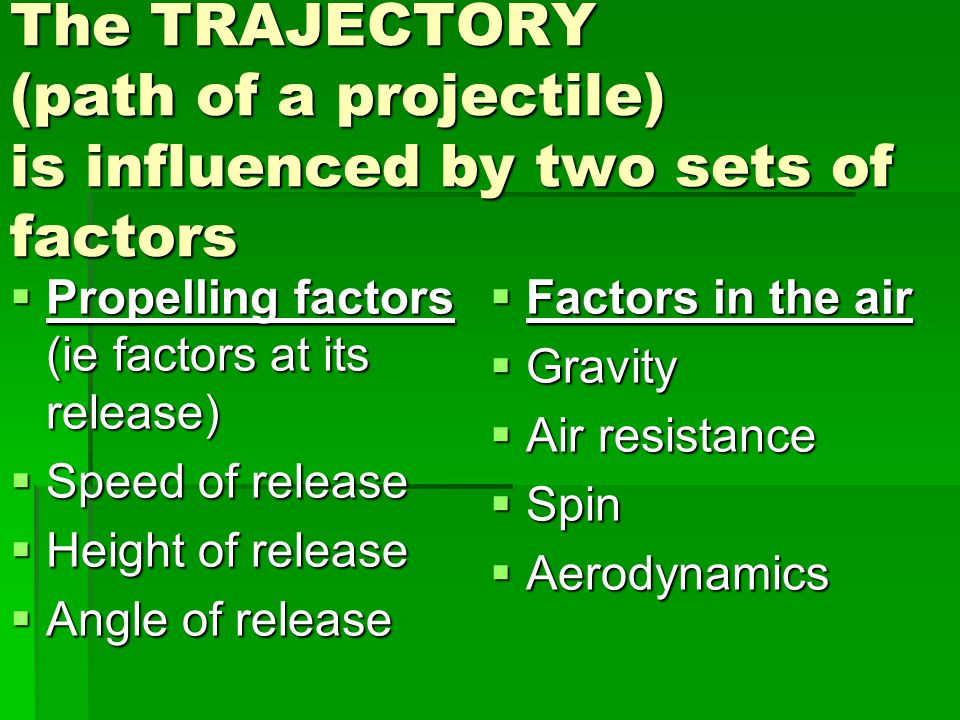 The TRAJECTORY (path of a projectile) is influenced by two sets of factors