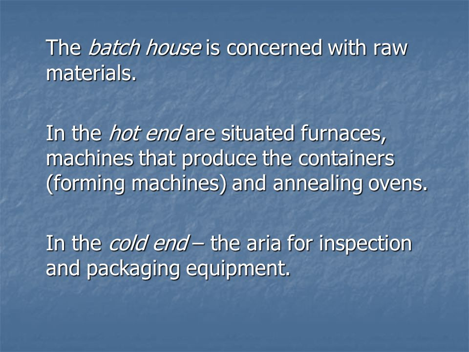 The batch house is concerned with raw materials.
