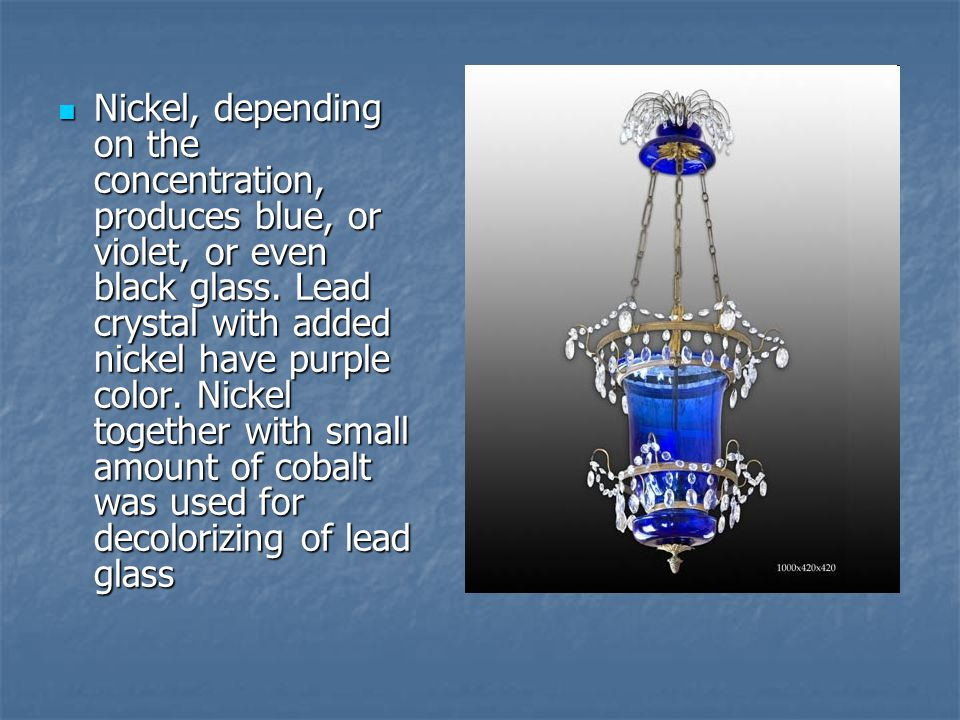 Nickel, depending on the concentration, produces blue, or violet, or even black glass.