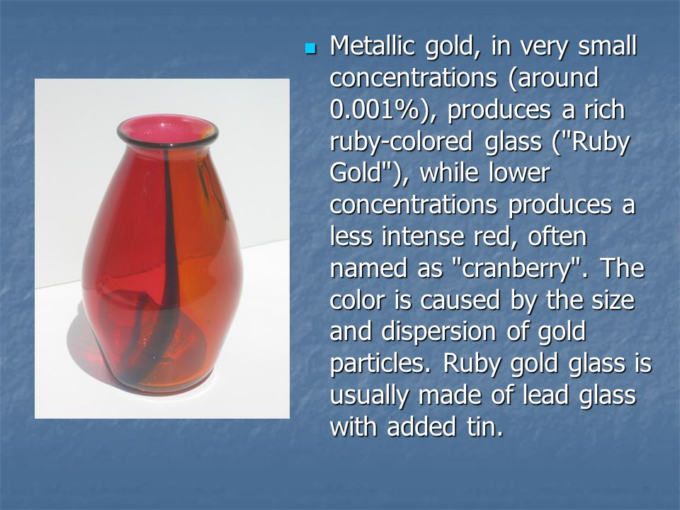 Metallic gold, in very small concentrations (around 0