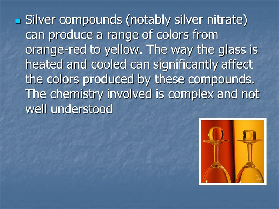 Silver compounds (notably silver nitrate) can produce a range of colors from orange-red to yellow.