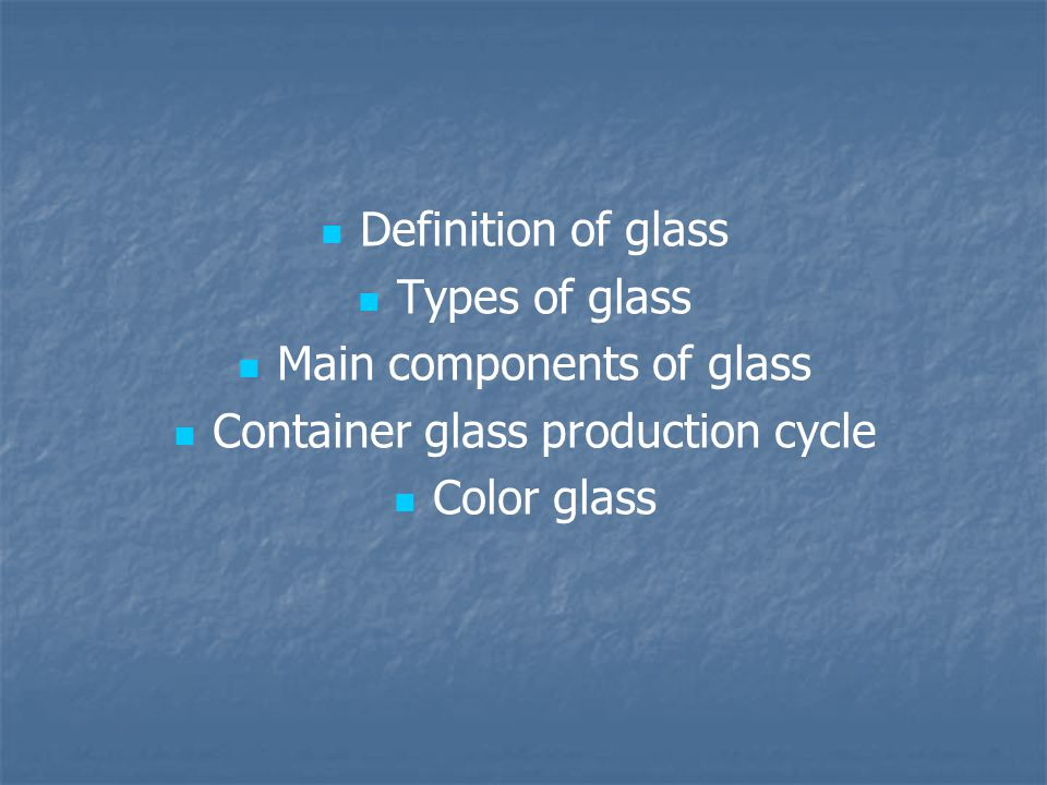 Main components of glass Container glass production cycle Color glass