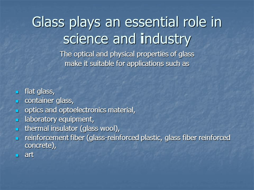 Glass plays an essential role in science and industry