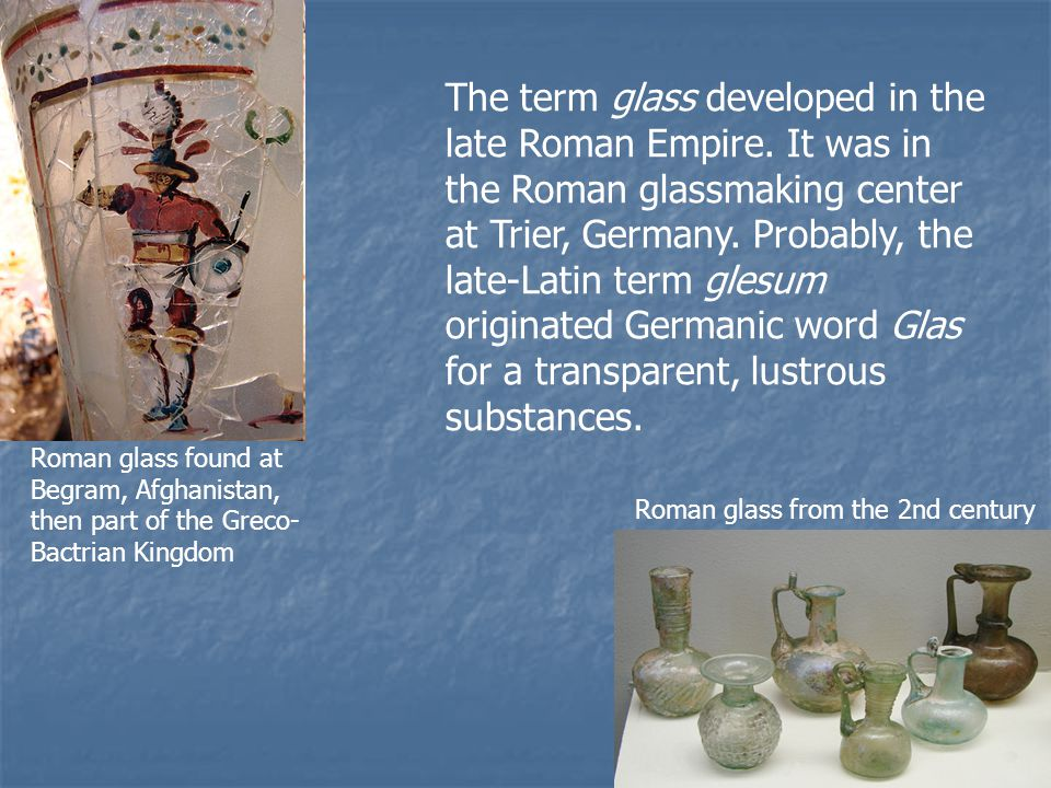 The term glass developed in the late Roman Empire