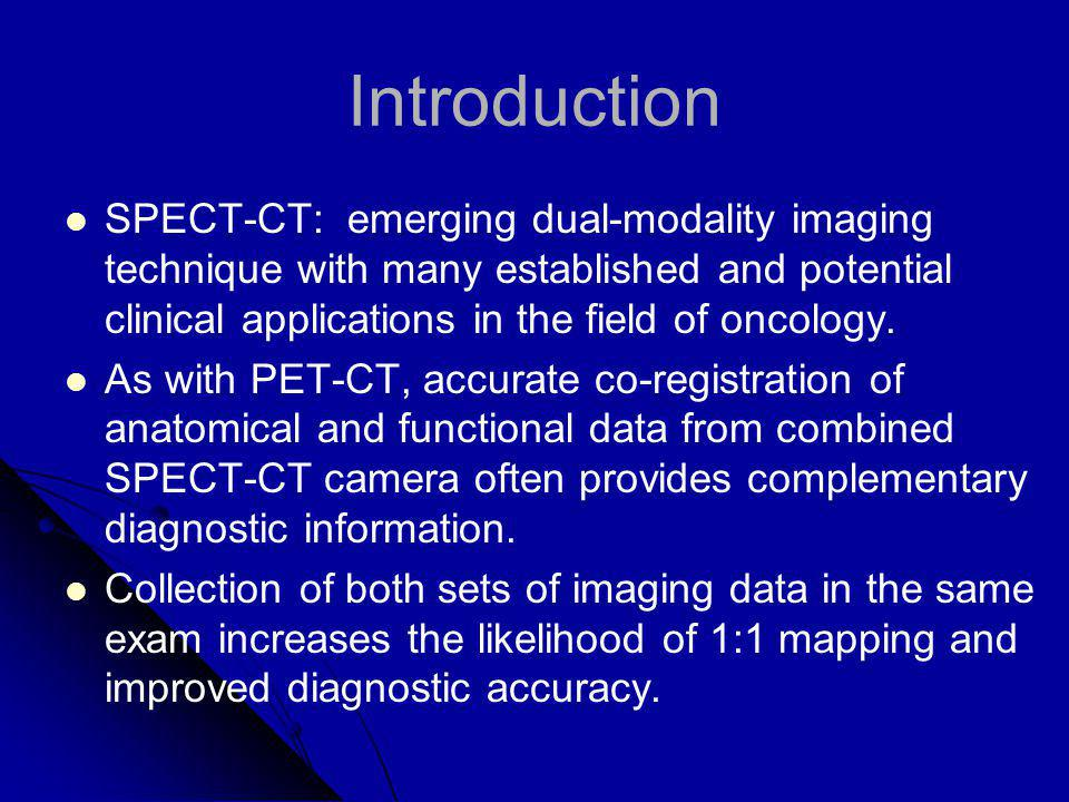 Introduction SPECT-CT: emerging dual-modality imaging technique with many established and potential clinical applications in the field of oncology.